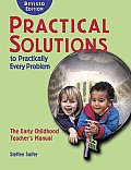 Practical Solutions to Practically Every Problem The Early Childhood Teachers Manual