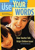 Use Your Words How Teacher Talk Helps Children Learn
