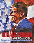 Ronald Reagan & The American Ideal by Steve Penley