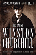 Becoming Winston Churchill: The Untold Story Of Young Winston & His American Mentor by Michael Mcmenamin