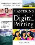 Mastering Digital Printing The Photographers & Artists Guide to High Quality Digital Output