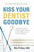 Kiss Your Dentist Goodbye A Do It Yourself Mouth Care System for Healthy Clean Gums & Teeth