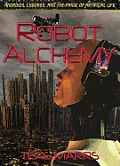 Robot Alchemy Androids Cyborgs & the Magic of Artificial Life