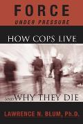 Force Under Pressure How Cops Live & Why