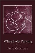 While I Was Dancing: 22 Poems