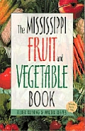 The Mississippi Fruit and Vegetable Book: Includes Herbs & Nuts (Southern Fruit and Vegetable Books)