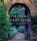 Spiritual Gardening Creating Sacred Space Outdoors