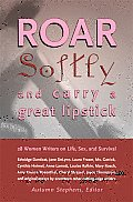 Roar Softly & Carry a Great Lipstick 28 Women Writers on Life Sex & Survival
