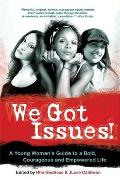 We Got Issues!: A Young Women's Guide to a Bold, Courageous and Empowered Life
