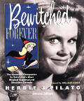 Bewitched Forever 2nd Edition The Immortal Companion To Televisions Most Magical Supernatural Situation Comedy