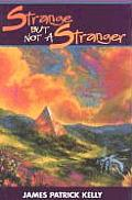 Strange But Not A Stranger by James Patrick Kelly