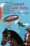Custer's Last Jump & Other Collaborations by Howard Waldrop
