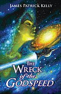 The Wreck Of The Godspeed by James Patrick Kelly