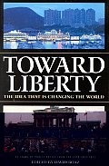 Toward Liberty the Idea That Is Changing the World