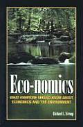 Eco nomics What Everyone Should Know about Economics & the Environment