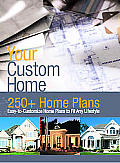 Your Custom Home: 250+ Home Plans Easy to Customize Home Plans to Fit Any Lifestyle