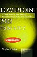 PowerPoint 2002 from A to Z: A Quick Reference of More Than 300 Microsoft PowerPoint Tasks, Terms, and Tricks