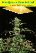 Marijuana New School Indoor Cultivation A Reference Manual with Step By Step Instructions