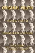 Original Youth The Real Story of Edmund Whites Boyhood