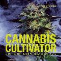 Cannabis Cultivator A Step By Step Guide to Growing Marijuana