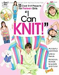 I Can Knit Easy Step by Step Instructions for 11 Cool Knit Projects for Preteen Girls