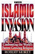 The Islamic Invasion: Confronting the World's Fastest Growing Religion