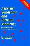 Asperger Syndrome & Difficult Moments Practical Solutions for Tantrums Rage & Meltdowns