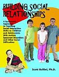 Building Social Relationships A Systematic Approach to Teaching Social Interaction Skills to Children & Adolescents with Autism Spectrum Disorders