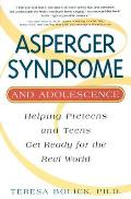 Asperger Syndrome and Adolescence: Helping Preteens and Teens Get Ready for the Real World