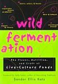 Wild Fermentation: The Flavor, Nutrition, and Craft of Live-Culture Foods Cover