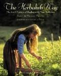 The Herbalist's Way: The Art and Practice of Healing with Plant Medicines
