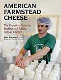 American Farmstead Cheese The Complete Guide to Making & Selling Artisan Cheeses