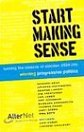 Start Making Sense: Turning the Lessons of Election 2004 Into Winning Progressive Politics