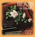 Beads in Bloom The Art of Making French Beaded Flowers