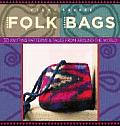 Folk Bags 30 Knitting Patterns & Tales from Around the World