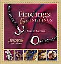 Findings & Finishings A Beadwork How To Book