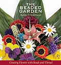 The Beaded Garden: Creating Flowers with Beads and Thread