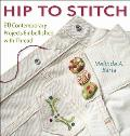 Hip to Stitch 20 Contemporary Projects Embellished with Thread