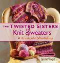 Twisted Sisters Knit Sweaters A Knit To Fit Workshop