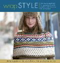 Wrap Style Innovative to Traditional 24 Inspirational Shawls Ponchos & Capelets to Knit & Crochet
