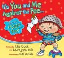 It's You and Me Against the Pee... and the Poop Too!