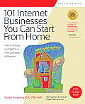 101 Internet Businesses You Can Start from Home: How to Choose and Build Your Own Successful Internet Business