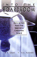 Into the Boardroom How to Get Your First Seat on a Corporate Board
