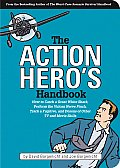 The Action Hero's Handbook: How to Catch a Great White Shark, Perform the Jedi Mind Trick, Track a Fugitive, and Dozens of Other TV and Movie Skil