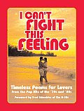 I Cant Fight This Feeling Timeless Poems for Lovers from the Pop Hits of the 70s & 80s