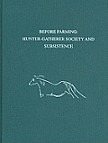 Before Farming: Hunter-Gatherer Society and Subsistence