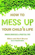 How to Mess Up Your Childs Life Proven Strategies & Practical Tips