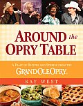Around the Opry Table A Feast of Recipes & Stories from the Grand OLE Opry