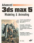 Advanced 3ds Max 5 Modeling & Animating [With CDROM]