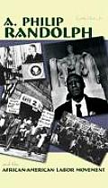 A. Philip Randolph: & The African-American Labor Movement (Portraits Of Black Americans) by Calvin Craig Miller